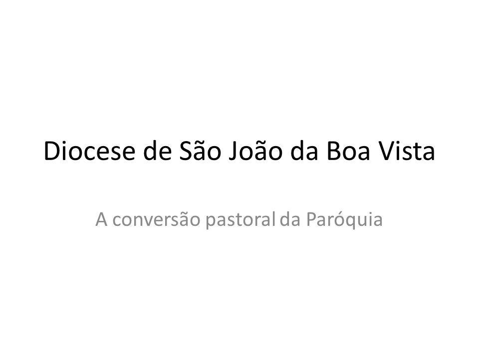 Diocese de São João da Boa Vista A conversão pastoral da Paróquia