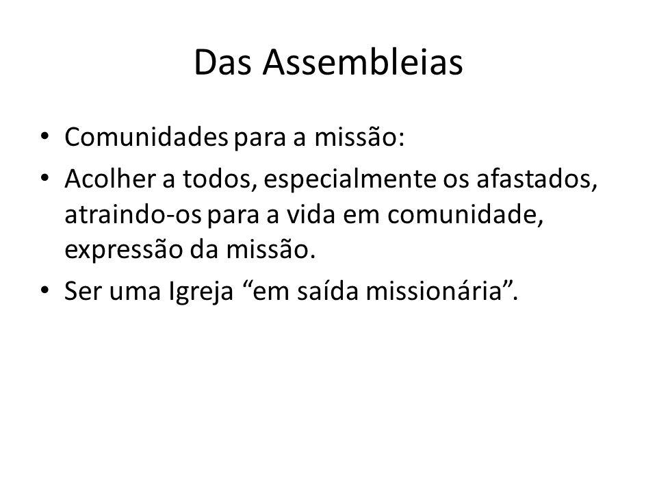 Das Assembleias Comunidades para a missão: Acolher a todos, especialmente os afastados, atraindo-os para a vida em comunidade, expressão da missão.