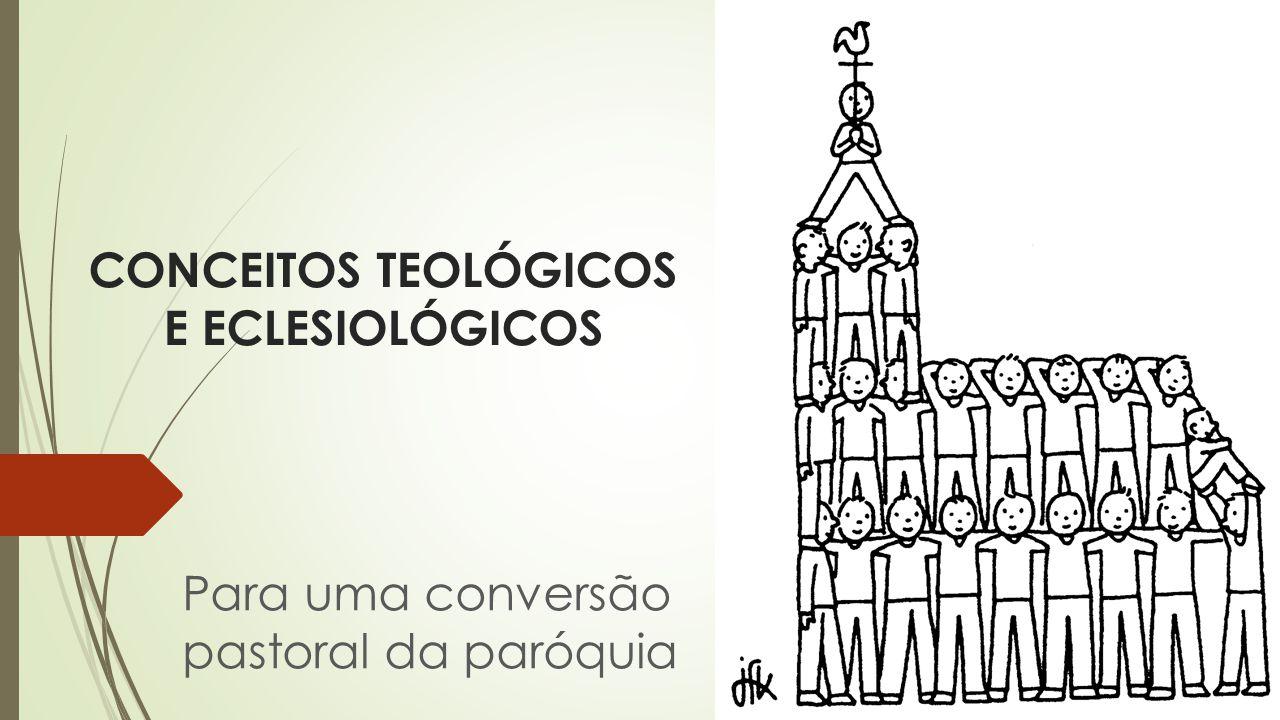 CONCEITOS TEOLÓGICOS E ECLESIOLÓGICOS Para uma conversão pastoral da paróquia