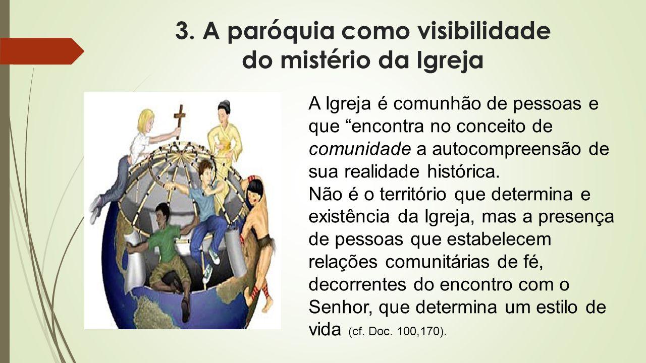 """3. A paróquia como visibilidade do mistério da Igreja A Igreja é comunhão de pessoas e que """"encontra no conceito de comunidade a autocompreensão de su"""