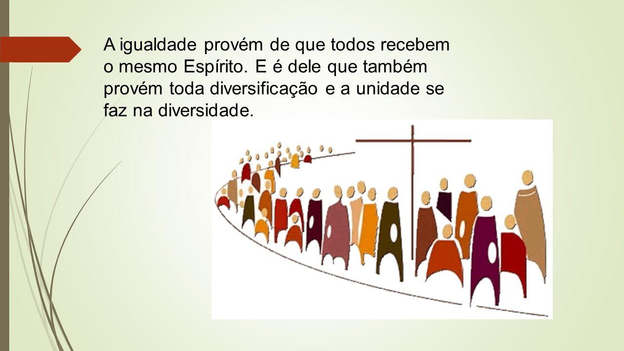 A igualdade provém de que todos recebem o mesmo Espírito.