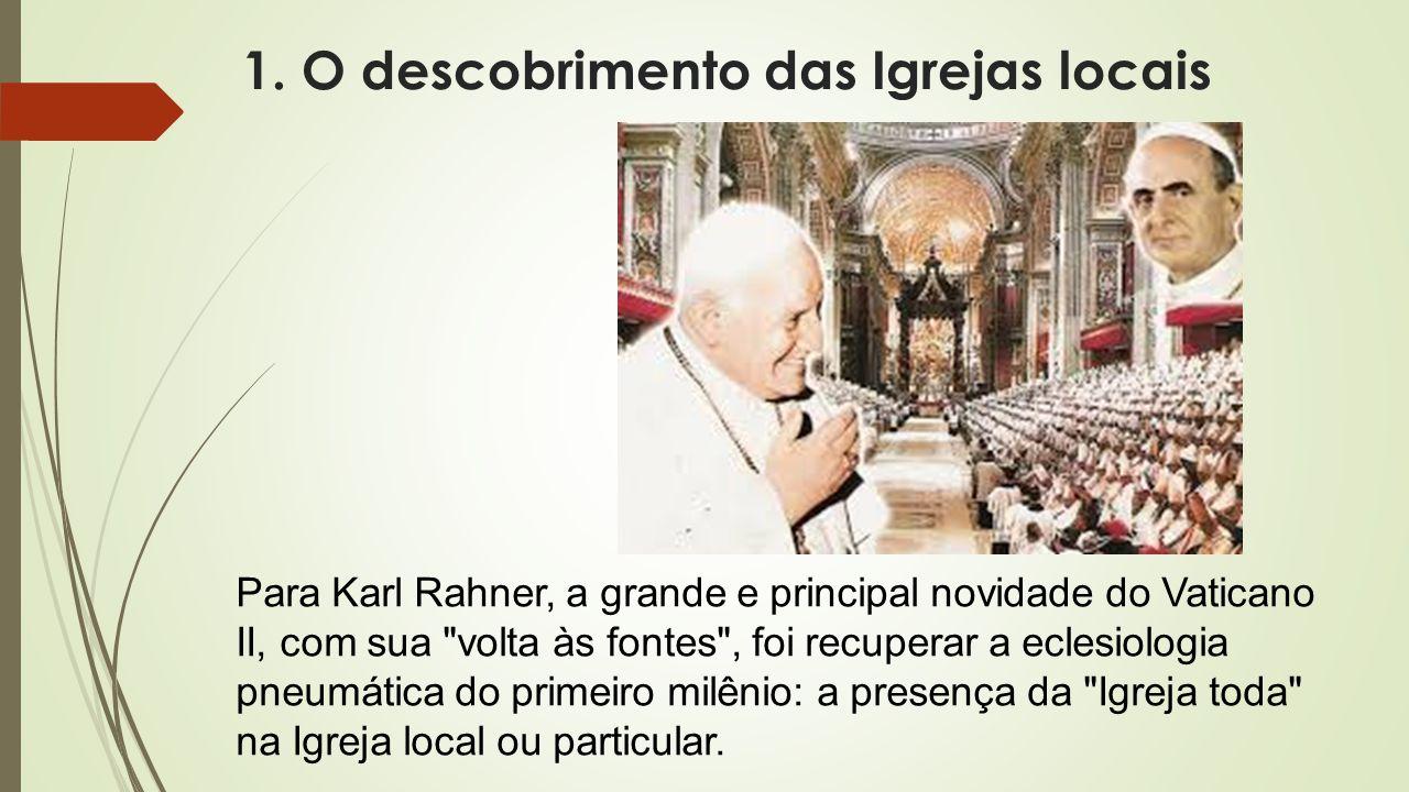 1. O descobrimento das Igrejas locais Para Karl Rahner, a grande e principal novidade do Vaticano II, com sua