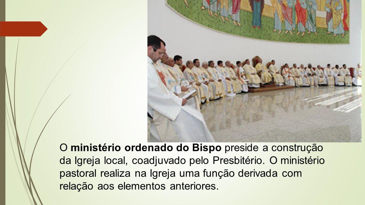 O ministério ordenado do Bispo preside a construção da Igreja local, coadjuvado pelo Presbitério.