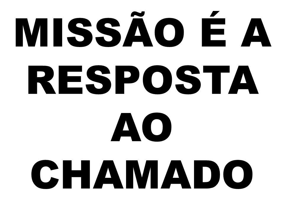 MISSÃO É A RESPOSTA AO CHAMADO