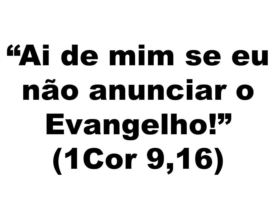 """""""Ai de mim se eu não anunciar o Evangelho!"""" (1Cor 9,16)"""