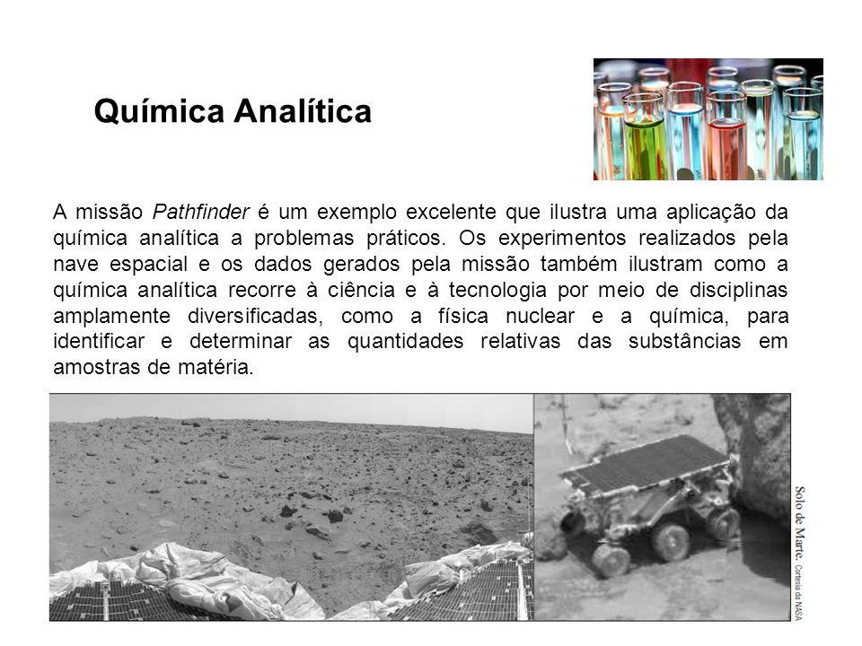 Química Analítica A missão Pathfinder é um exemplo excelente que ilustra uma aplicação da química analítica a problemas práticos. Os experimentos real
