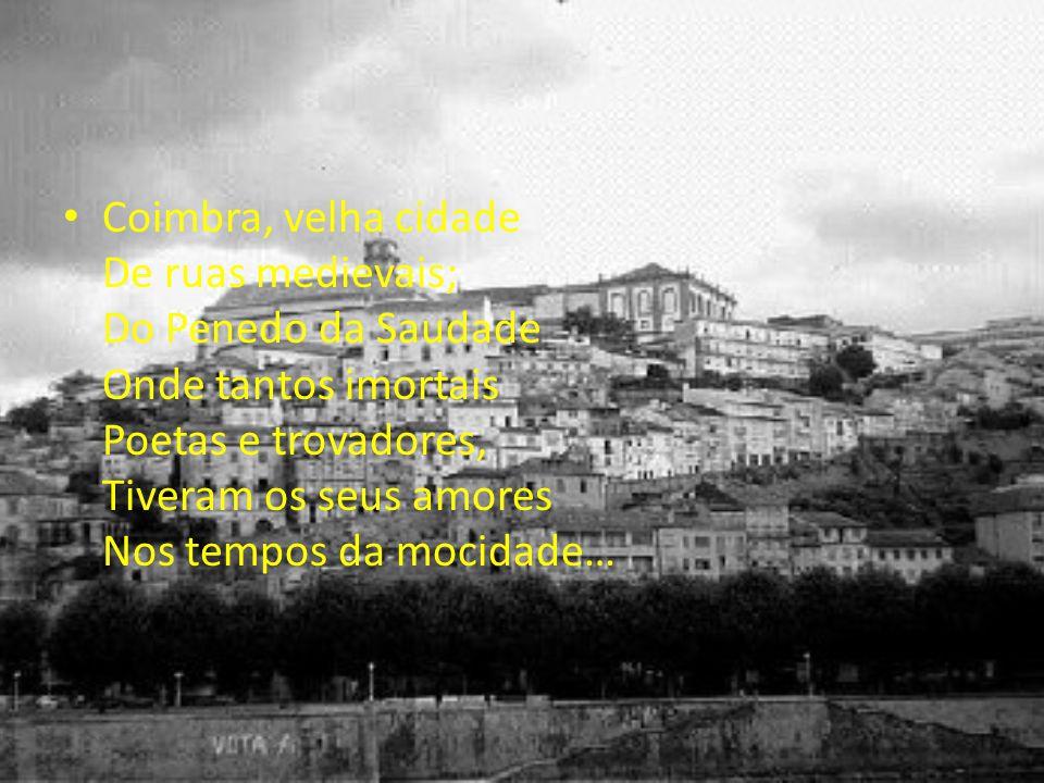 Coimbra dos estudantes E das tricanas bonitas, Das noites inebriantes Da tua Queima das Fitas…