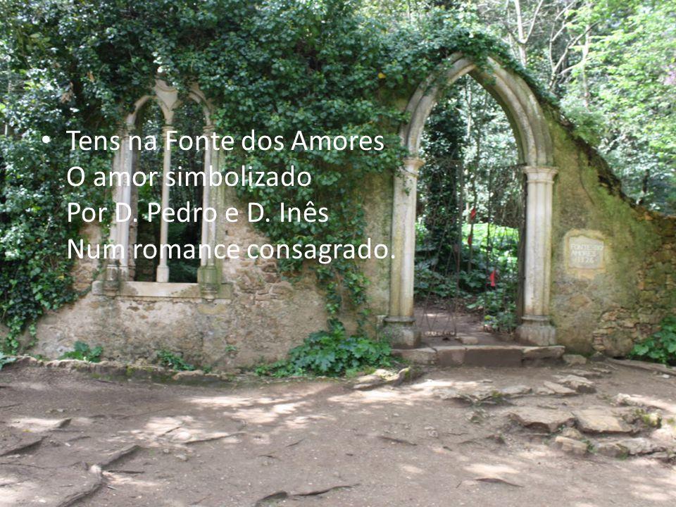Tens na Fonte dos Amores O amor simbolizado Por D. Pedro e D. Inês Num romance consagrado.