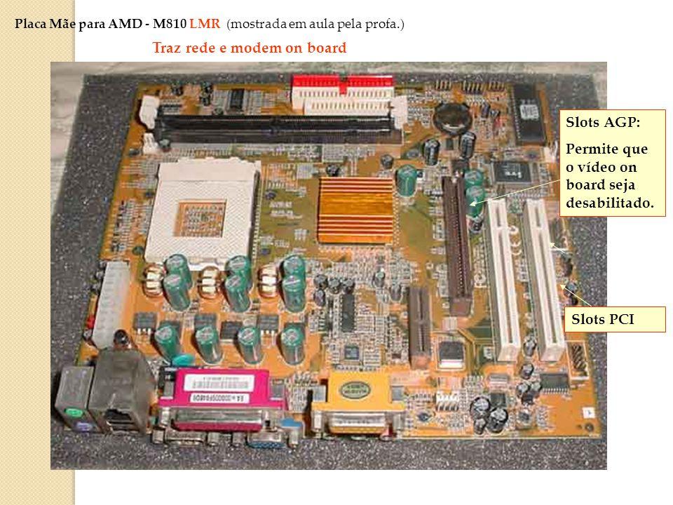 Slots DIMM (p/ até 1 GB de RAM) BIOS (AMIBIOS) Soquete processador AMD