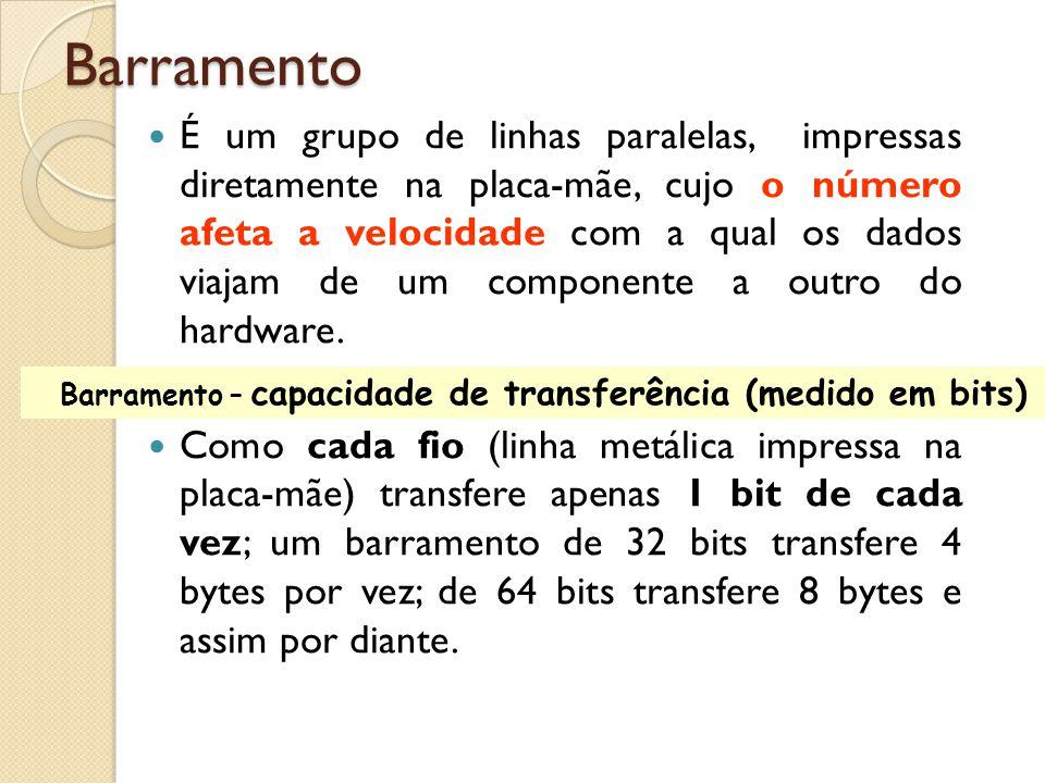 Barramento (bus) É uma via de comunicação existente na placa mãe, através da qual o microprocessador transmite e recebe dados de outros circuitos. Sua