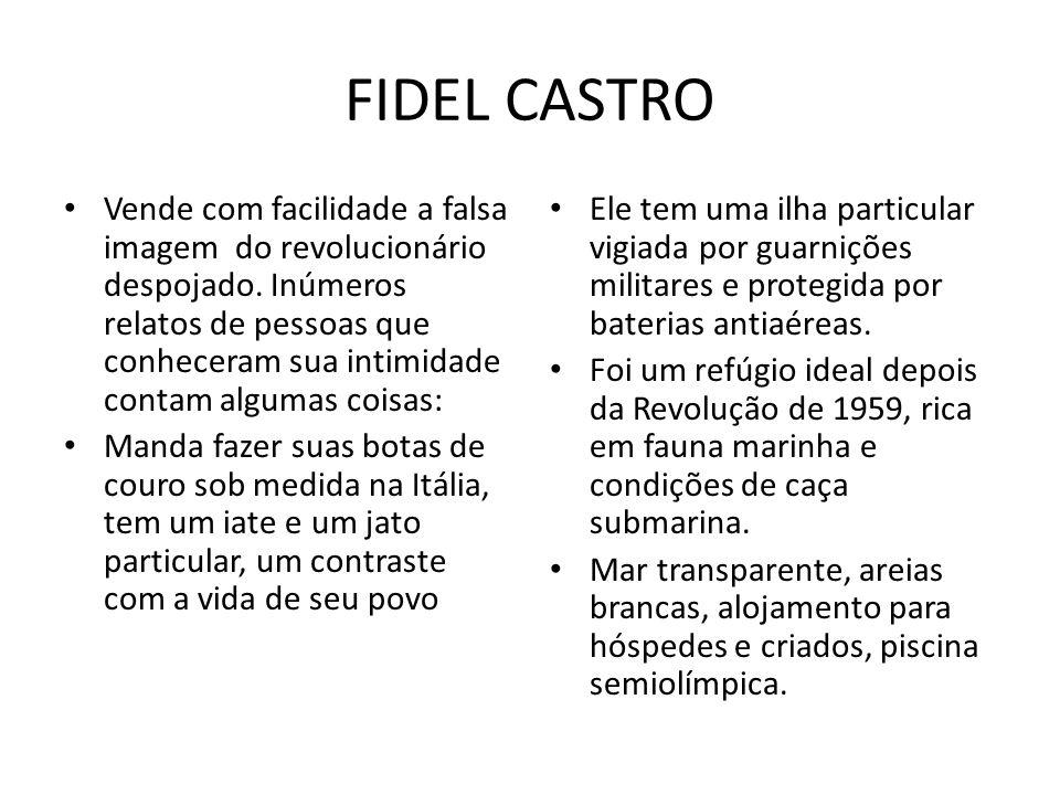 FIDEL CASTRO Vende com facilidade a falsa imagem do revolucionário despojado. Inúmeros relatos de pessoas que conheceram sua intimidade contam algumas