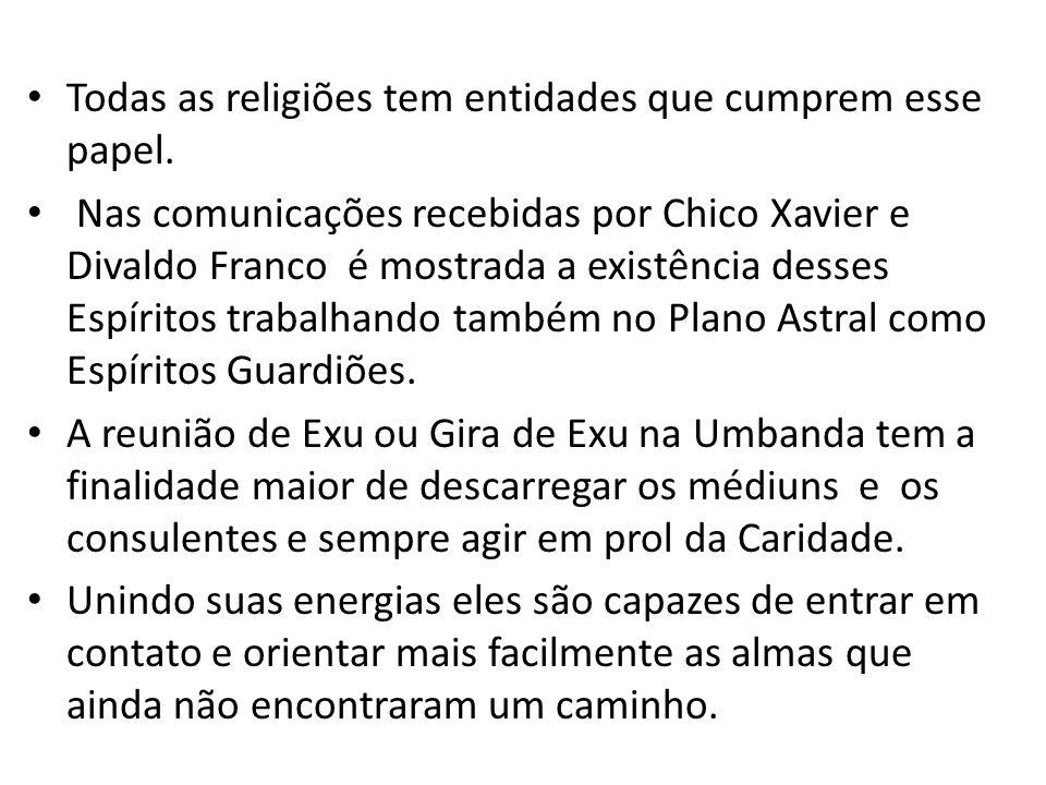 Todas as religiões tem entidades que cumprem esse papel. Nas comunicações recebidas por Chico Xavier e Divaldo Franco é mostrada a existência desses E
