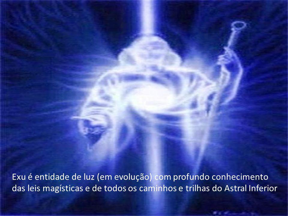 Exu é entidade de luz (em evolução) com profundo conhecimento das leis magísticas e de todos os caminhos e trilhas do Astral Inferior