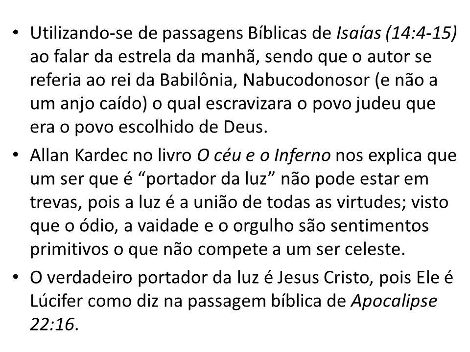 Utilizando-se de passagens Bíblicas de Isaías (14:4-15) ao falar da estrela da manhã, sendo que o autor se referia ao rei da Babilônia, Nabucodonosor