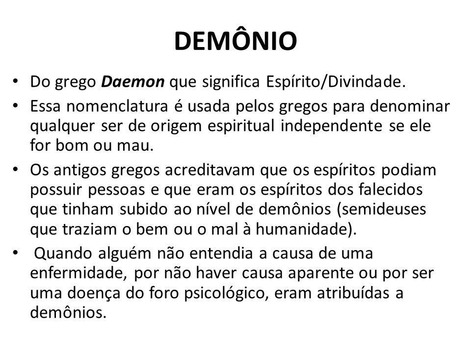 DEMÔNIO Do grego Daemon que significa Espírito/Divindade. Essa nomenclatura é usada pelos gregos para denominar qualquer ser de origem espiritual inde