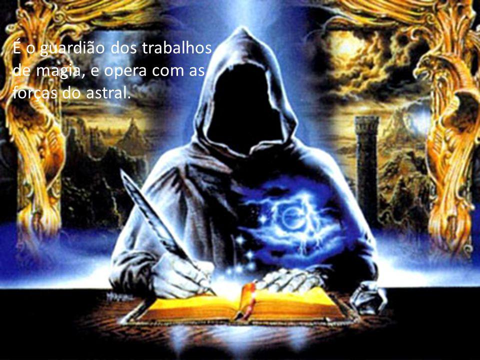 É o guardião dos trabalhos de magia, e opera com as forças do astral.