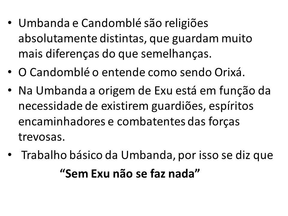 Umbanda e Candomblé são religiões absolutamente distintas, que guardam muito mais diferenças do que semelhanças. O Candomblé o entende como sendo Orix