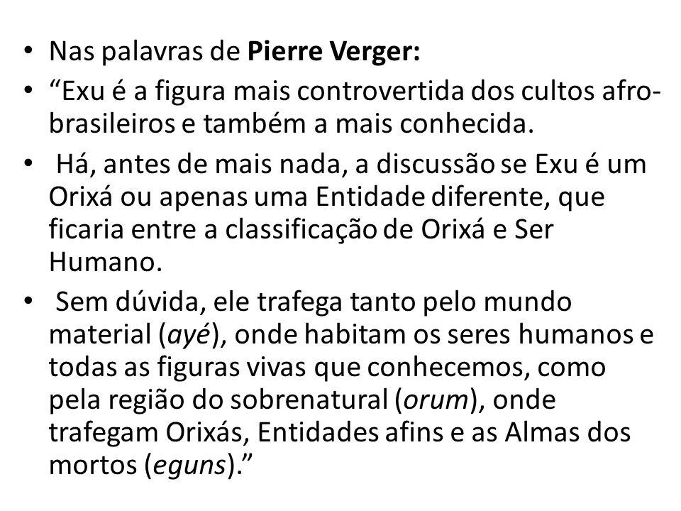 """Nas palavras de Pierre Verger: """"Exu é a figura mais controvertida dos cultos afro- brasileiros e também a mais conhecida. Há, antes de mais nada, a di"""