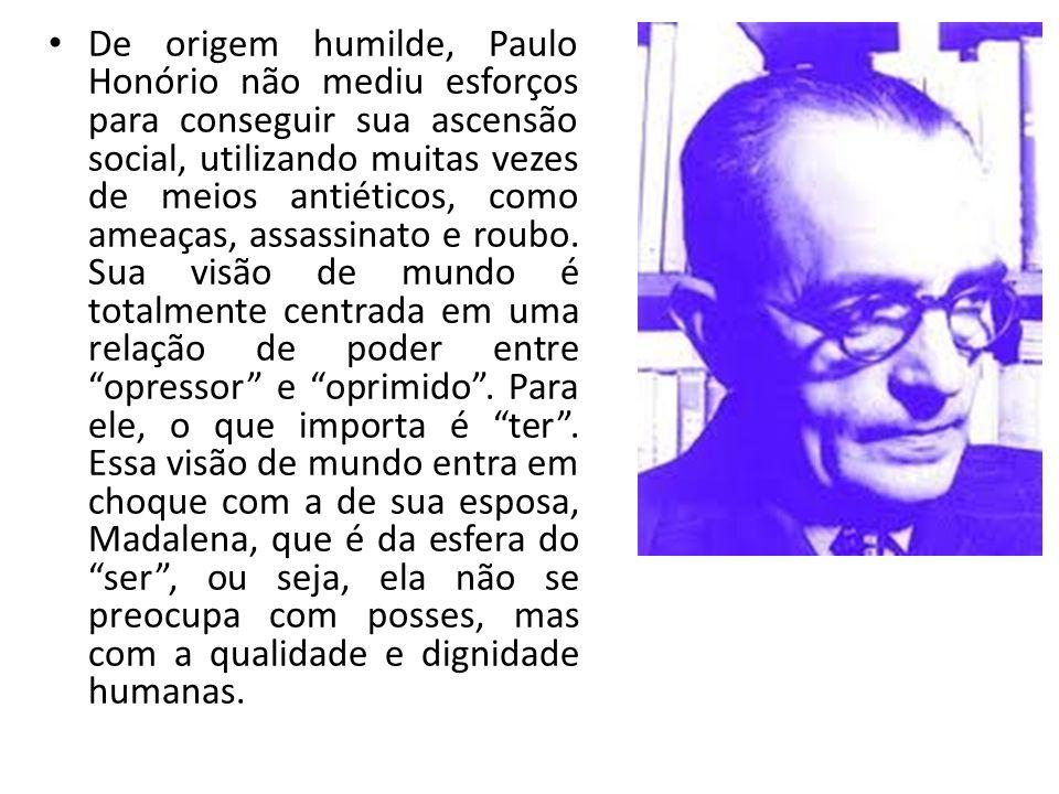 De origem humilde, Paulo Honório não mediu esforços para conseguir sua ascensão social, utilizando muitas vezes de meios antiéticos, como ameaças, ass