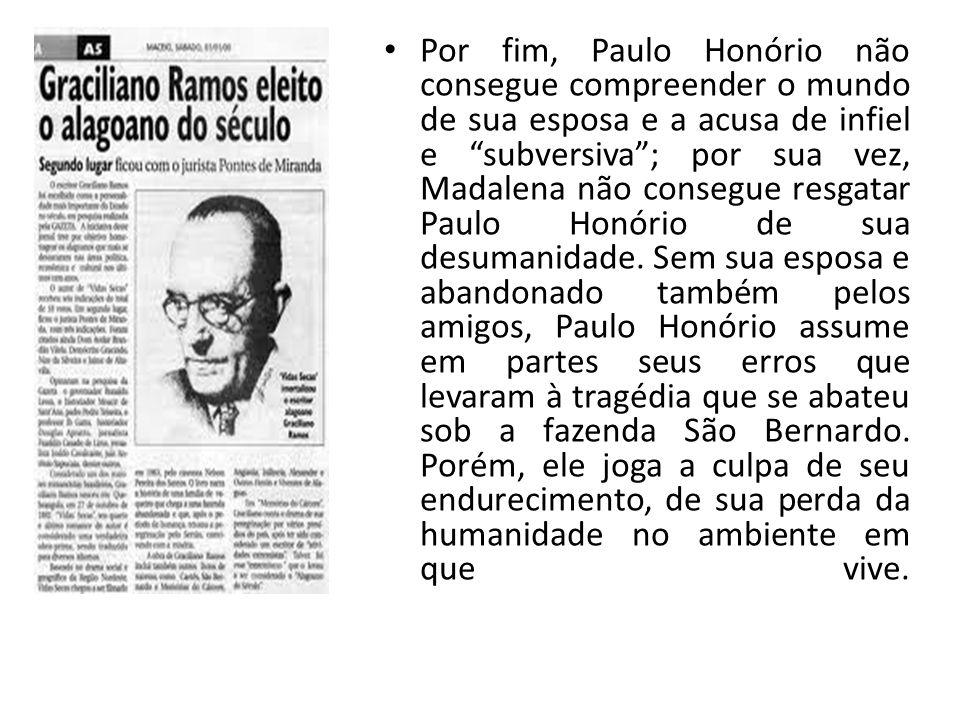 """Por fim, Paulo Honório não consegue compreender o mundo de sua esposa e a acusa de infiel e """"subversiva""""; por sua vez, Madalena não consegue resgatar"""