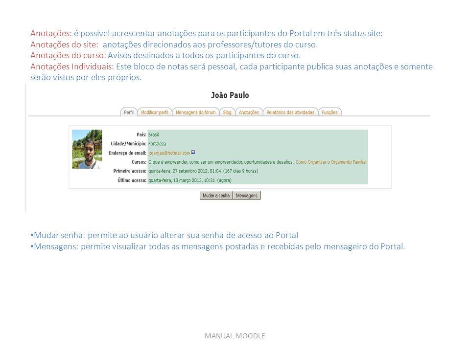 MANUAL MOODLE Anotações: é possível acrescentar anotações para os participantes do Portal em três status site: Anotações do site: anotações direcionados aos professores/tutores do curso.