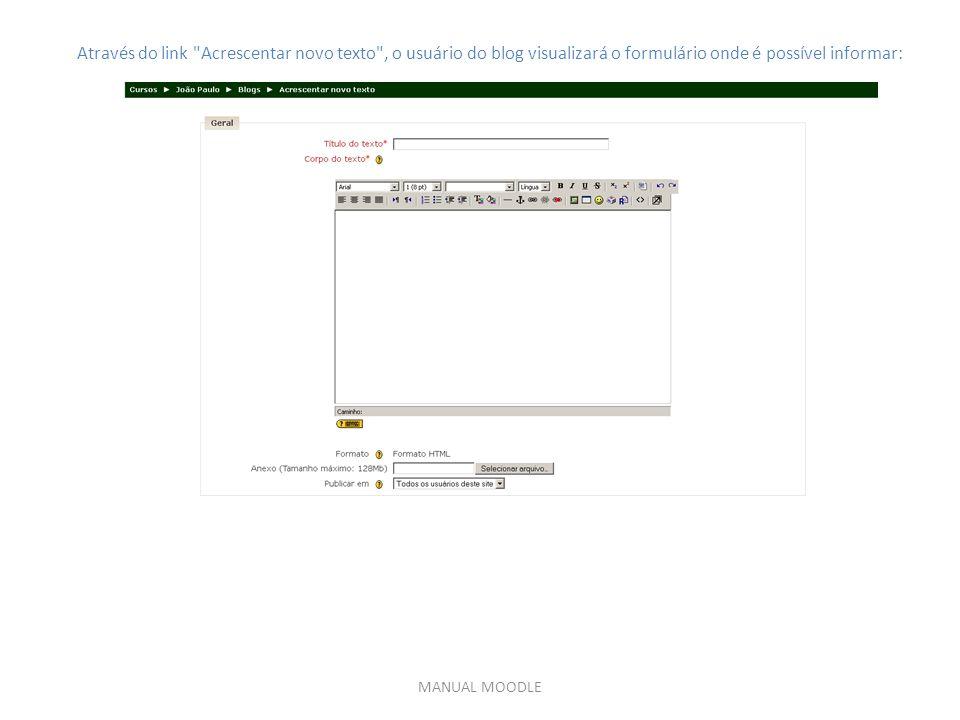 MANUAL MOODLE Através do link Acrescentar novo texto , o usuário do blog visualizará o formulário onde é possível informar: