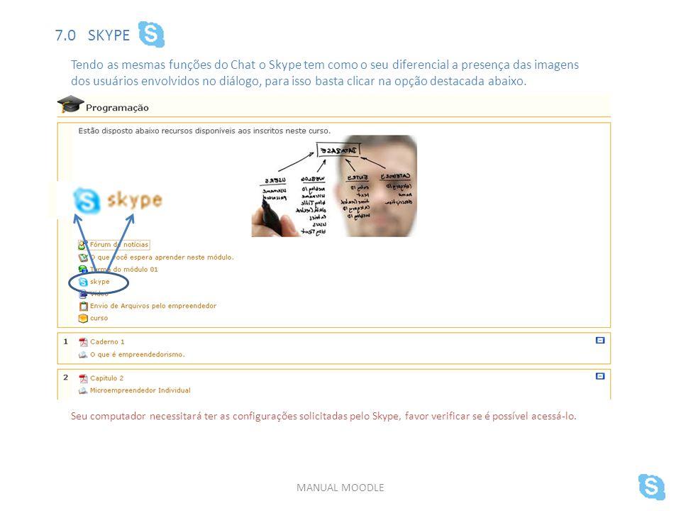 MANUAL MOODLE 7.0 SKYPE Tendo as mesmas funções do Chat o Skype tem como o seu diferencial a presença das imagens dos usuários envolvidos no diálogo, para isso basta clicar na opção destacada abaixo.