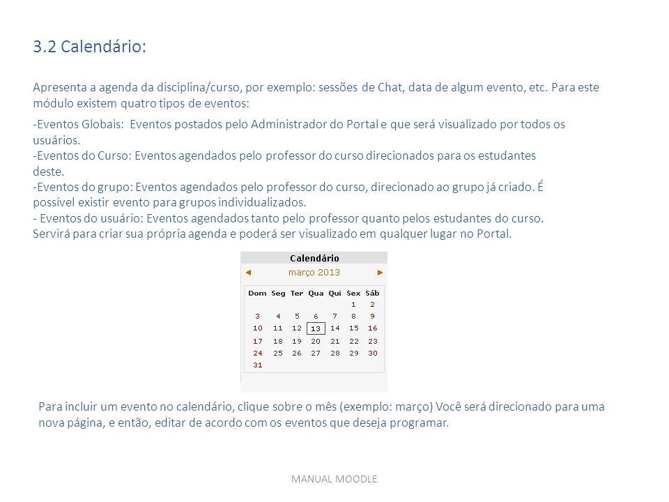MANUAL MOODLE 3.2 Calendário: Apresenta a agenda da disciplina/curso, por exemplo: sessões de Chat, data de algum evento, etc.