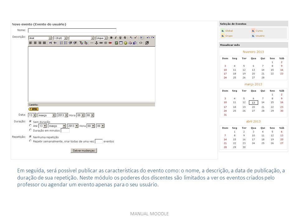 MANUAL MOODLE Em seguida, será possível publicar as características do evento como: o nome, a descrição, a data de publicação, a duração de sua repetição.