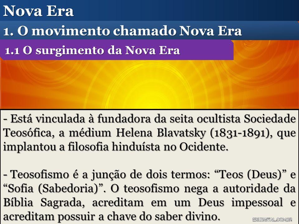 Nova Era 1. O movimento chamado Nova Era - Está vinculada à fundadora da seita ocultista Sociedade Teosófica, a médium Helena Blavatsky (1831-1891), q