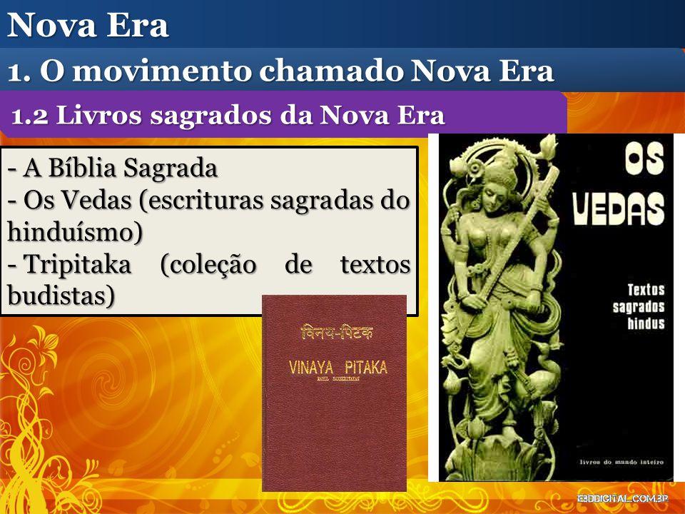 - A Bíblia Sagrada - Os Vedas (escrituras sagradas do hinduísmo) - Tripitaka (coleção de textos budistas) Nova Era 1. O movimento chamado Nova Era 1.2