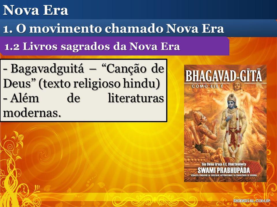 """- Bagavadguitá – """"Canção de Deus"""" (texto religioso hindu) - Além de literaturas modernas. Nova Era 1. O movimento chamado Nova Era 1.2 Livros sagrados"""