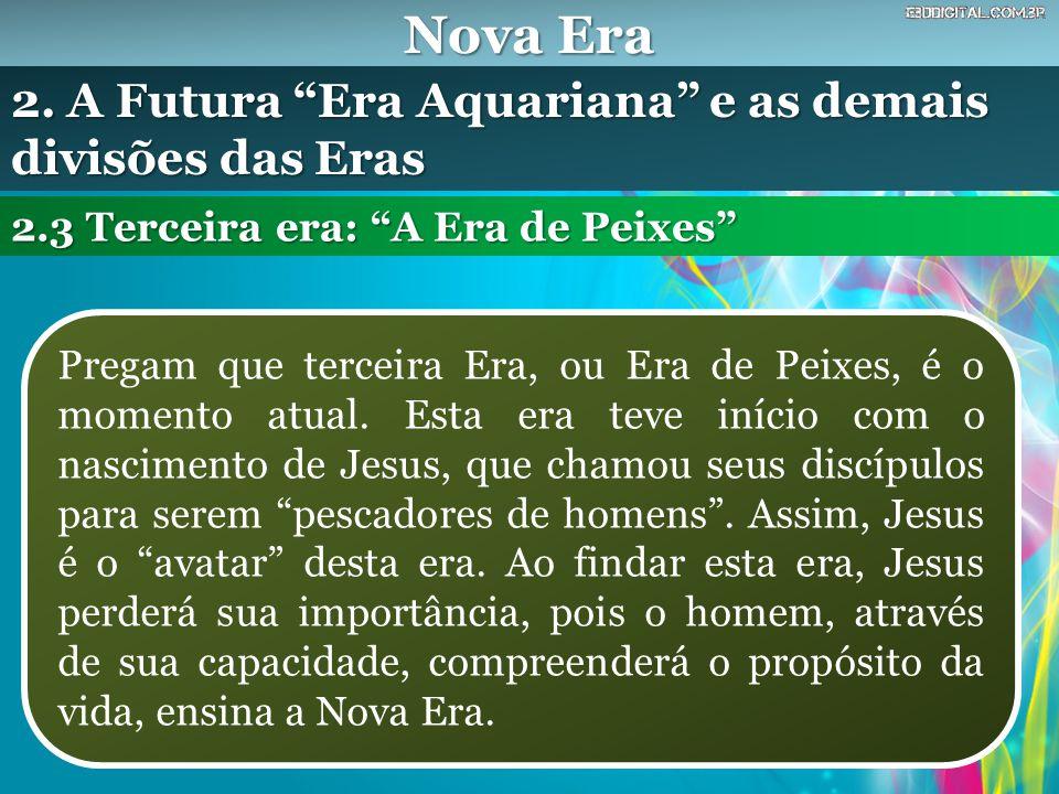 Nova Era Pregam que terceira Era, ou Era de Peixes, é o momento atual.