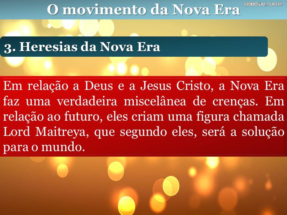 O movimento da Nova Era 3. Heresias da Nova Era Em relação a Deus e a Jesus Cristo, a Nova Era faz uma verdadeira miscelânea de crenças. Em relação ao
