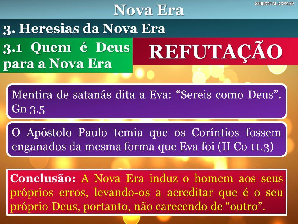 """Nova Era REFUTAÇÃO Mentira de satanás dita a Eva: """"Sereis como Deus"""". Gn 3.5 3.1 Quem é Deus para a Nova Era 3. Heresias da Nova Era Conclusão: A Nova"""