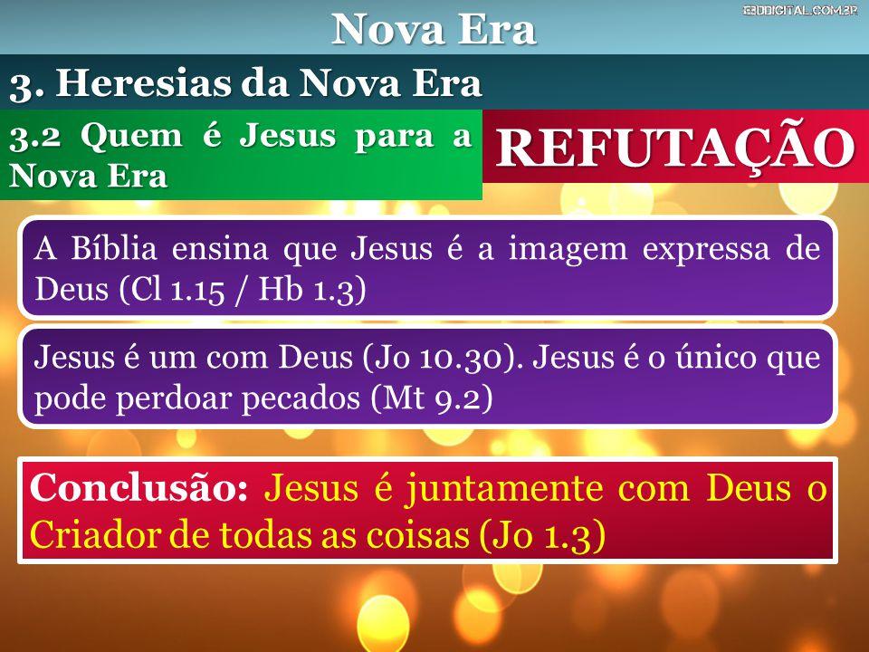 Nova Era REFUTAÇÃO A Bíblia ensina que Jesus é a imagem expressa de Deus (Cl 1.15 / Hb 1.3) 3.2 Quem é Jesus para a Nova Era 3.