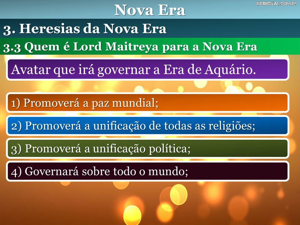 Nova Era Avatar que irá governar a Era de Aquário. 3.3 Quem é Lord Maitreya para a Nova Era 3. Heresias da Nova Era 1) Promoverá a paz mundial; 2) Pro