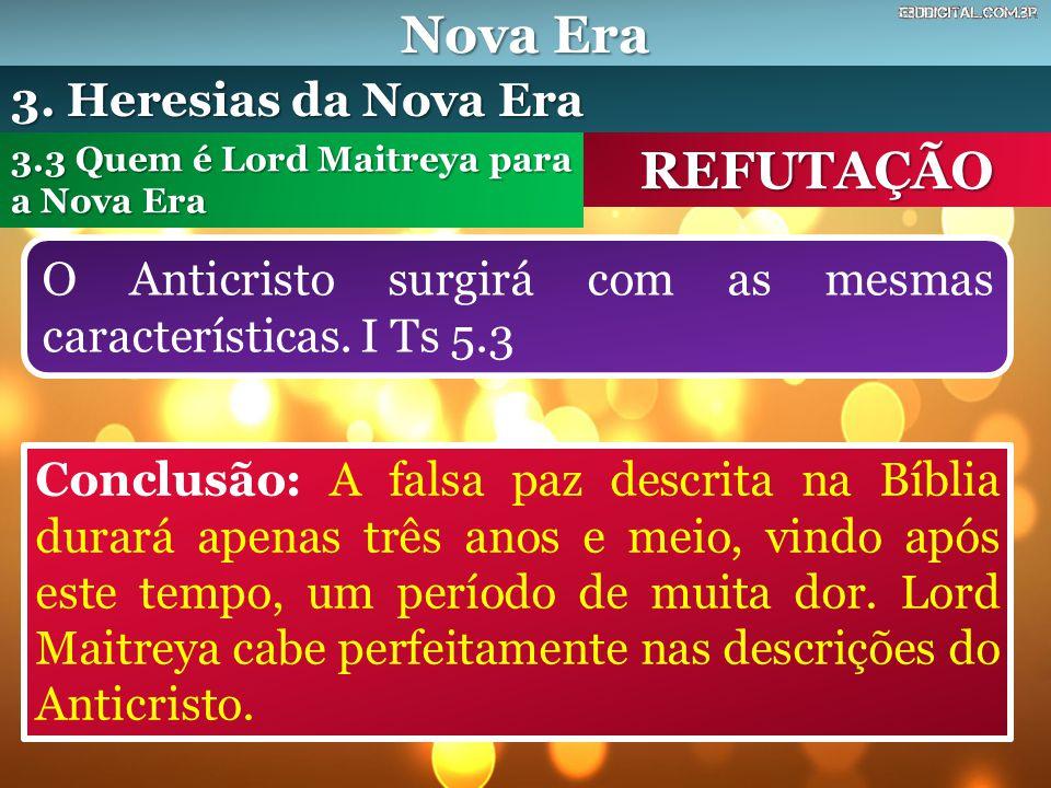 Nova Era REFUTAÇÃO O Anticristo surgirá com as mesmas características. I Ts 5.3 3.3 Quem é Lord Maitreya para a Nova Era 3. Heresias da Nova Era Concl