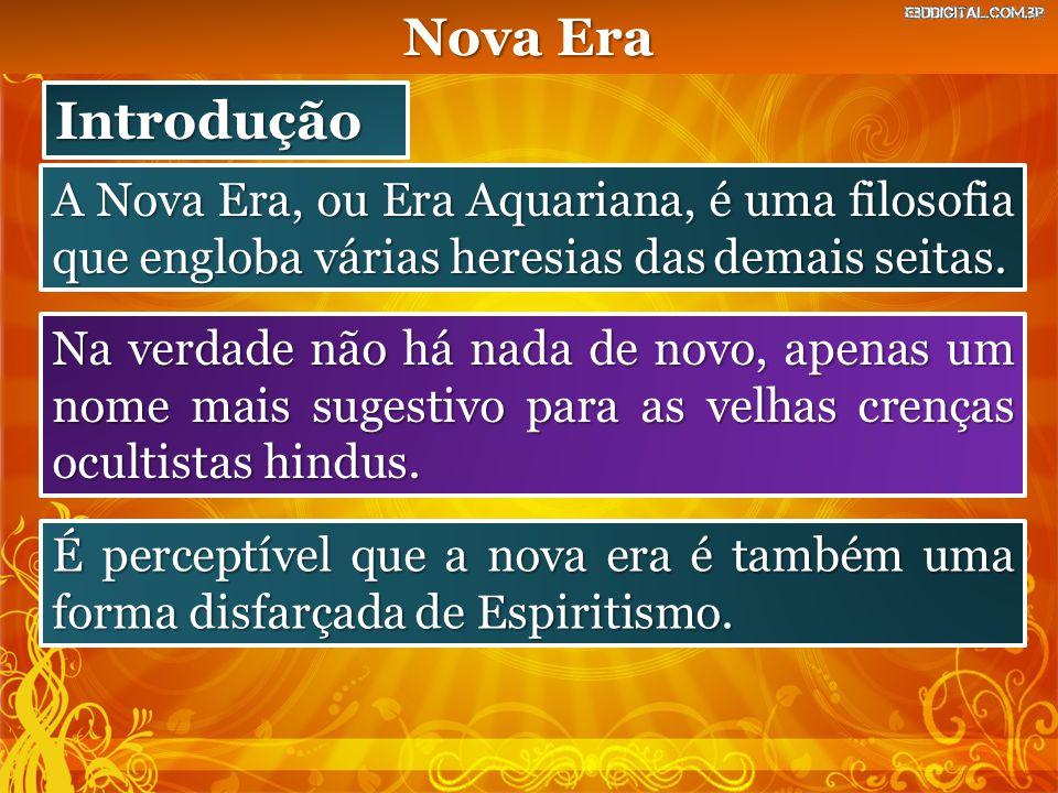 Introdução A Nova Era, ou Era Aquariana, é uma filosofia que engloba várias heresias das demais seitas. Na verdade não há nada de novo, apenas um nome