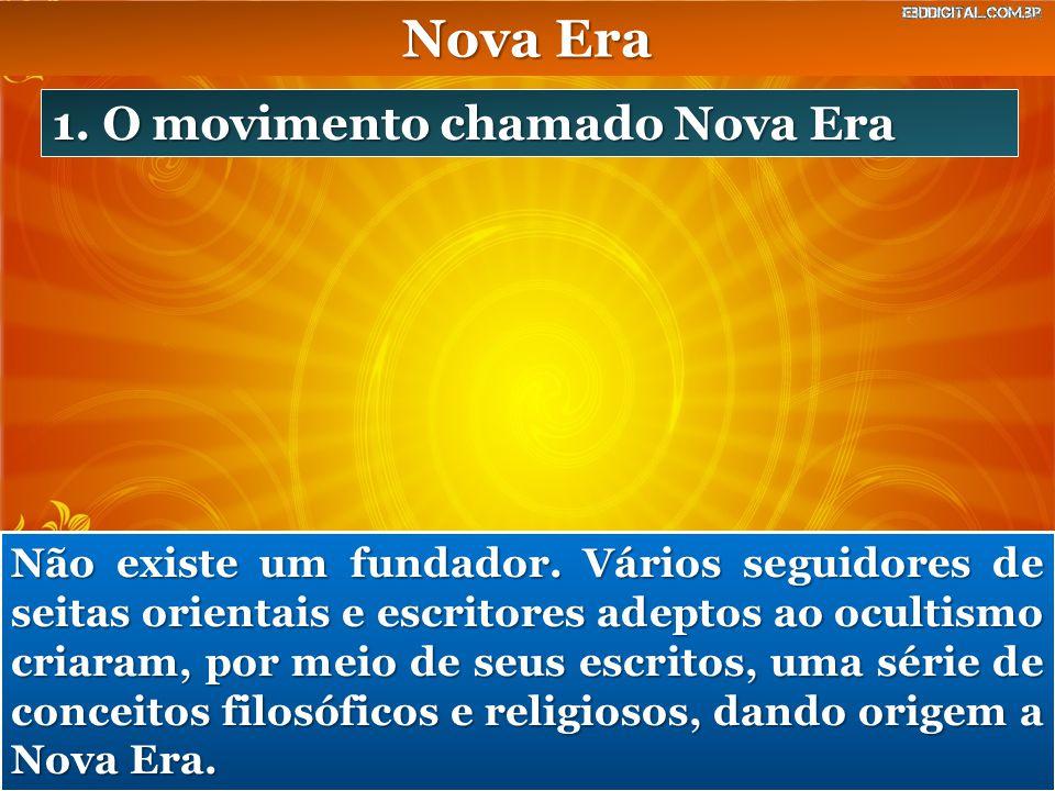 Nova Era 1. O movimento chamado Nova Era Não existe um fundador. Vários seguidores de seitas orientais e escritores adeptos ao ocultismo criaram, por