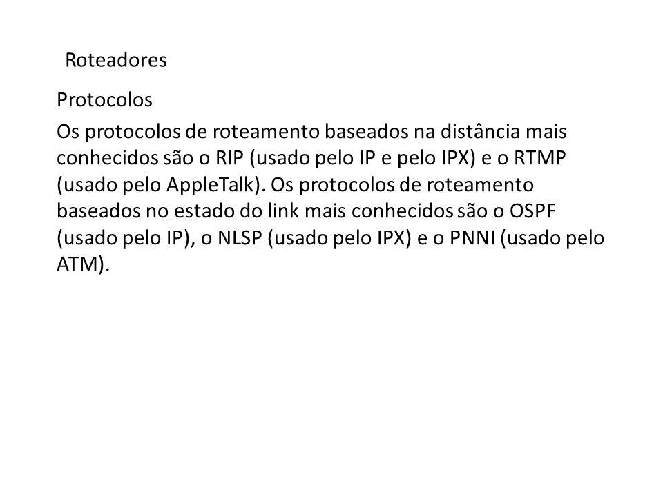 Roteadores Protocolos Os protocolos de roteamento baseados na distância mais conhecidos são o RIP (usado pelo IP e pelo IPX) e o RTMP (usado pelo Appl