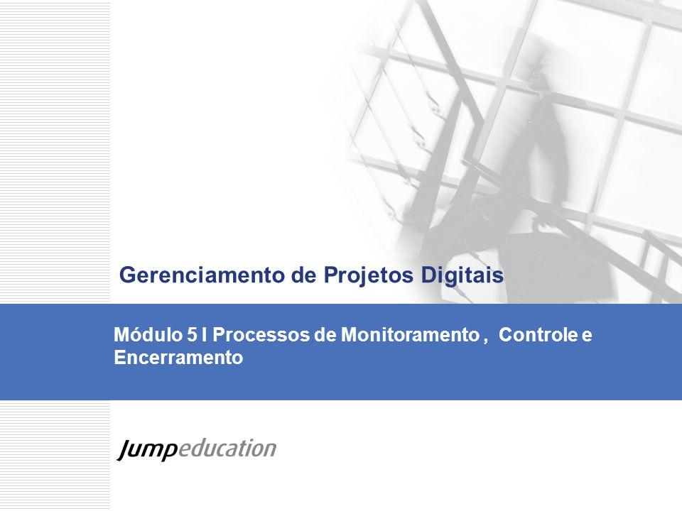 Módulo 5 I Processos de Monitoramento, Controle e Encerramento Gerenciamento de Projetos Digitais