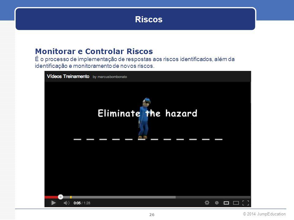 26 © 2014 JumpEducation Riscos Monitorar e Controlar Riscos É o processo de implementação de respostas aos riscos identificados, além da identificação