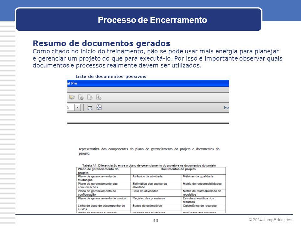 30 © 2014 JumpEducation Processo de Encerramento Resumo de documentos gerados Como citado no início do treinamento, não se pode usar mais energia para