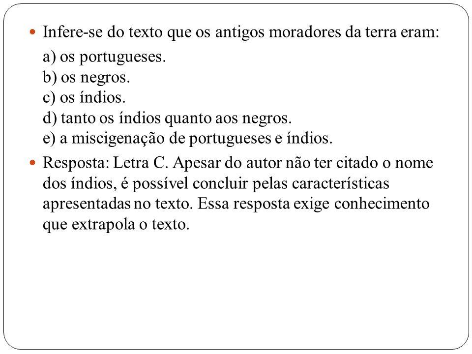 Infere-se do texto que os antigos moradores da terra eram: a) os portugueses. b) os negros. c) os índios. d) tanto os índios quanto aos negros. e) a m