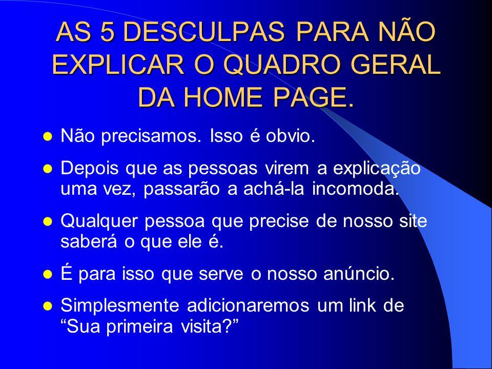AS 5 DESCULPAS PARA NÃO EXPLICAR O QUADRO GERAL DA HOME PAGE.