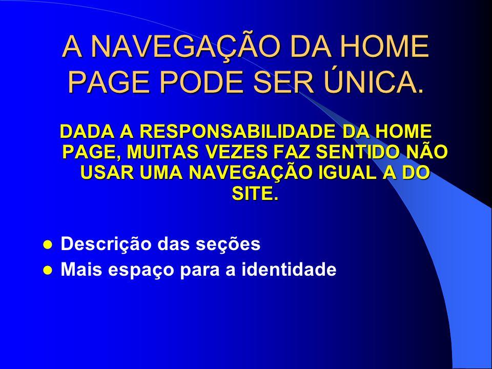 A NAVEGAÇÃO DA HOME PAGE PODE SER ÚNICA.