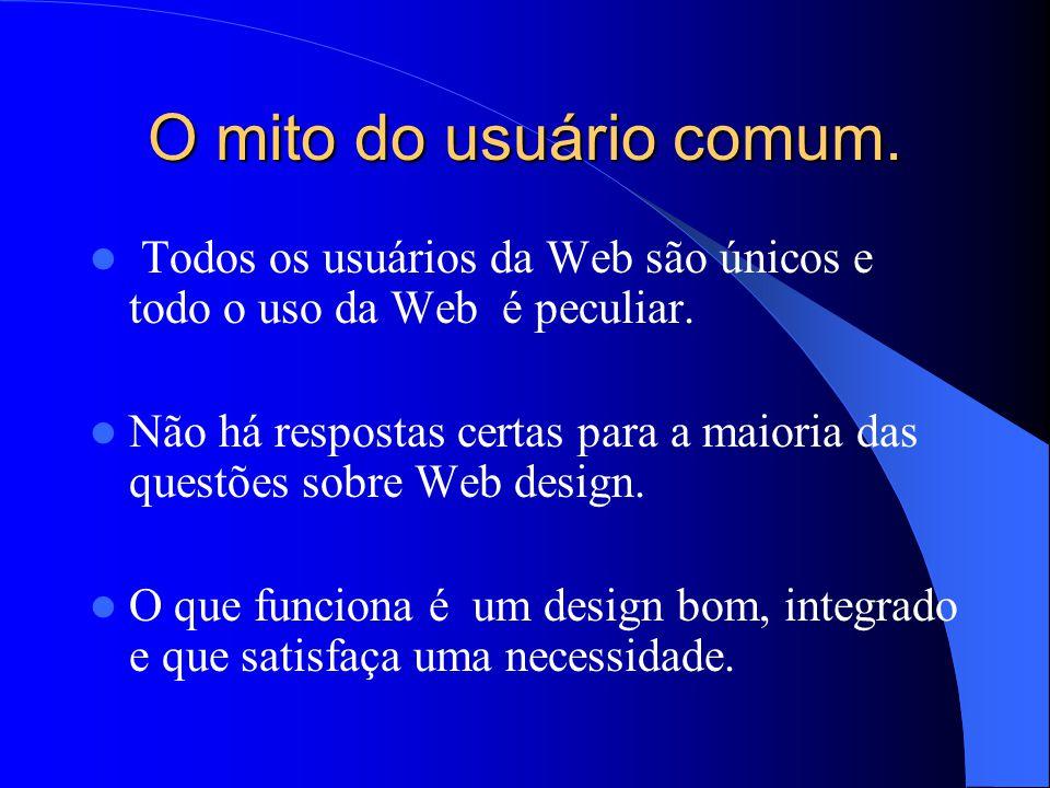 O mito do usuário comum. Todos os usuários da Web são únicos e todo o uso da Web é peculiar. Não há respostas certas para a maioria das questões sobre