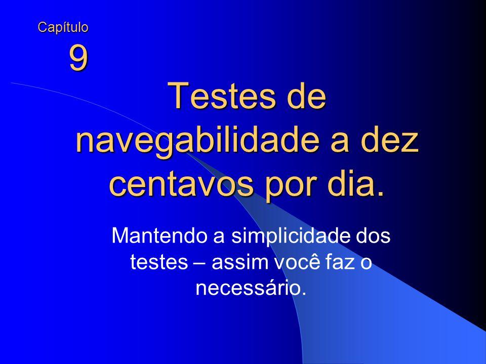 Testes de navegabilidade a dez centavos por dia. Mantendo a simplicidade dos testes – assim você faz o necessário. Capítulo9