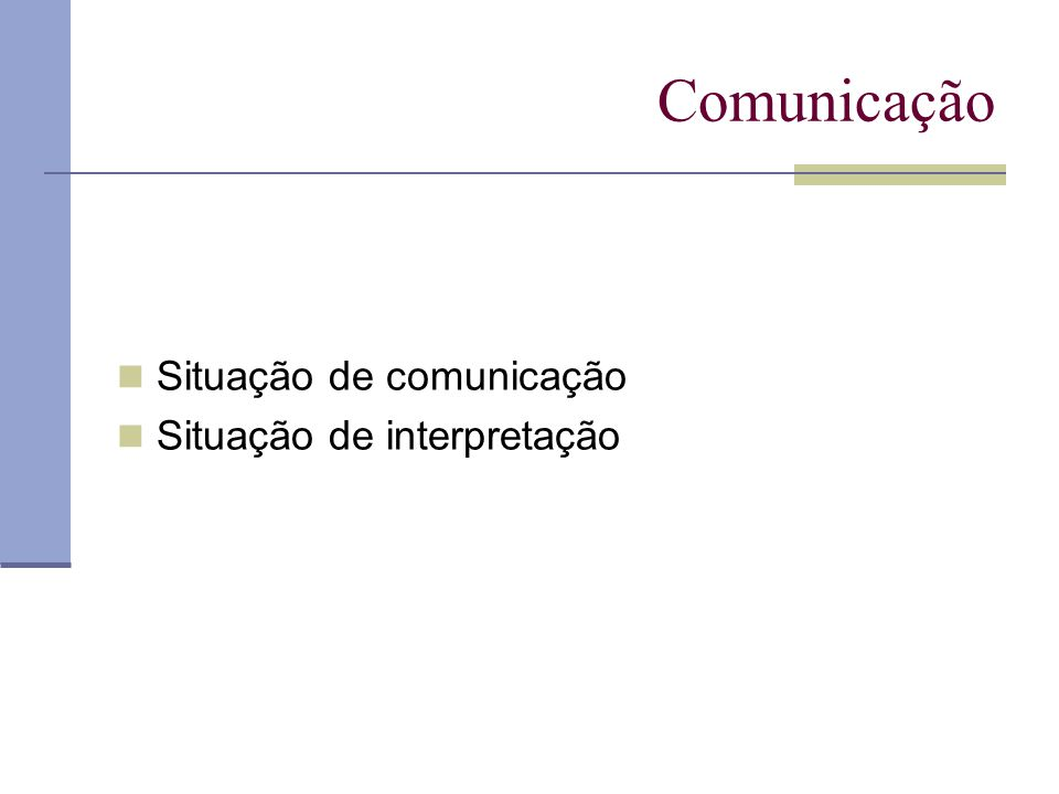 Comunicação Situação de comunicação Situação de interpretação